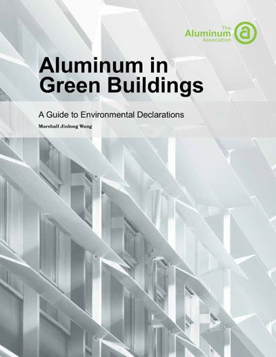 The Aluminum Association's new publication, Aluminum in Green Buildings - A Guide to Environmental Declarations. Courtesy of the Aluminum Association