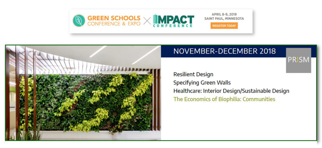 NOVEMBER-DECEMBER 2018 PRISM Sustainability in the Built Environment featuring resilient design, specifying green walls, interior design in healthcare facilities, healthcare facility sustainable design, and the final part of the series The Economics of Biophilia: Communities.